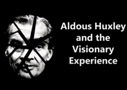 Aldous Huxley and the Visionary Experience