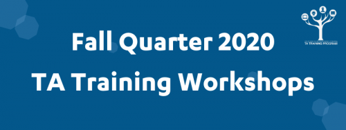Graphic, Bold white letters on a dark blue background, text states Fall Quarter 2020 TA Training Workshops